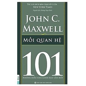 Mối Quan Hệ - 101 Những Điều Lãnh Đạo Cần Biết(Tặng E-Book Bộ 10 Cuốn Sách Hay Về Kỹ Năng, Đời Sống, Kinh Tế Và Gia Đình - Tại App MCbooks)
