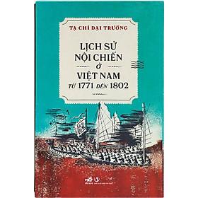 Lịch Sử Nội Chiến Ở Việt Nam Từ 1771 Đến 1802 (Bản Đặc Biệt) (Ấn Bản Từ: Số 501 Đến Số 600)