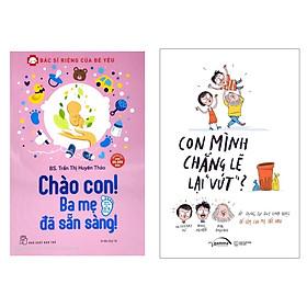 Combo 2 Cuốn Sách Nuôi Dạy Con :  Bác Sĩ Riêng Của Bé Yêu - Chào Con! Ba Mẹ Đã Sẵn Sàng  + Con Mình Chẳng Lẽ Lại Vứt