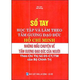 Sổ Tay Học Tập Và Làm Theo Tấm Gương Đạo Đức Hồ Chí Minh - Những Mẫu Chuyện Về Tấm Gương Đạo Đức Của Người
