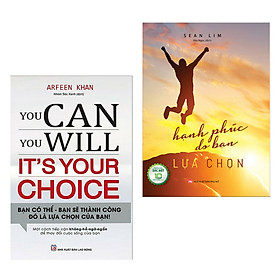Combo Sách Tư Duy - Kỹ Năng Thành Công: You Can, You Will. It's Your Choice! Bạn Có Thể, Bạn Sẽ Thành Công - Đó Là Lựa Chọn Của Bạn! + Hạnh Phúc Do Bạn Lựa Chọn