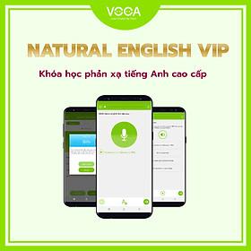NATURAL ENGLISH VIP: Khoá học phản xạ tiếng Anh cao cấp - Tiếp cận ngôn ngữ theo cách tự nhiên - Giáo trình đầy đủ từ sơ cấp đến nâng cao - Giúp nghe, nói tiếng Anh trôi chảy, tự tin sau 6 tháng. Hỗ trợ đa nền tảng (máy tính, smartphone)