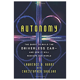 Autonomy: The Quest to Build the Driverless Car―And How It Will Reshape Our World