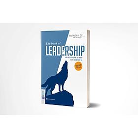 Dẫn Dắt Bản Thân, Đội Nhóm Và Tổ Chức Vươn Xa_The Book Of Leadership  (TẶNG Kèm Bút Phản Quang LH)