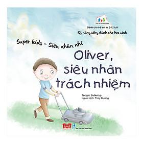 Kỹ Năng Sống Dành Cho Học Sinh - Super Kids - Siêu Nhân Nhí - Oliver, Siêu Nhân Trách Nhiệm