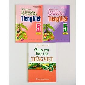 Combo Giúp Em Học Tốt Tiếng Việt lớp 5 + Tuyển Chọn Đề Ôn Luyện Và Tự Kiểm Tra Tiếng Việt 5