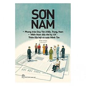 Sơn Nam - Phong Trào Duy Tân Ở Bắc, Trung, Nam - Miền Nam Đầu Thế Kỷ XX - Thiên Địa Hội Và Cuộc Minh Tân