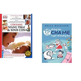 Combo 2 cuốn sách: Cẩm Nang Mang Thai Sinh Con (Bìa Mềm) + 75 Điều Những Bậc Cha Mẹ Tuyệt Vời Nên Làm