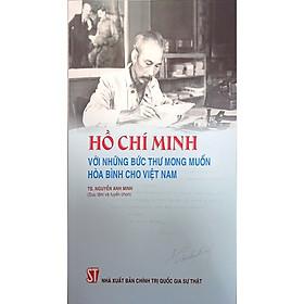Hồ Chí Minh Với Những Bức Thư Mong Muốn Hòa Bình Cho Việt Nam
