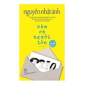 Truyện Đặc Sắc Của Nguyễn Nhật Ánh: Cảm Ơn Người Lớn (Bản Đặc Biệt Tặng Kèm Thiệp + Phong Bì Thiệp + Bookmark)