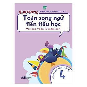 Toán Song Ngữ Tiền Tiểu Học - Sách Luyện Tập 4