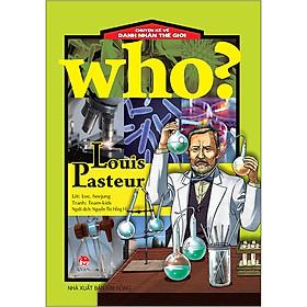 Who? Chuyện Kể Về Danh Nhân Thế Giới: Louis Pasteur (Tái Bản 2020)