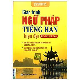 Giáo Trình Ngữ Pháp Tiếng Hán Hiện Đại - Sơ Trung Cấp (Tái Bản 2020)