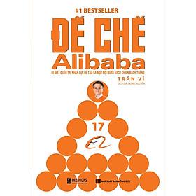 Đế Chế Alibaba - Bí Mật Quản Trị Nhân Lực Để Tạo Ra Một Đội Quân Bách Chiến Bách Thắng
