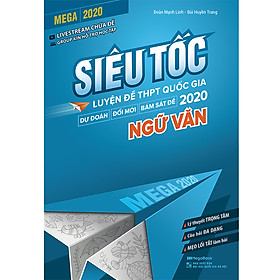 Mega 2020 - Siêu Tốc Luyện Đề THPT Quốc Gia 2020 Ngữ Văn