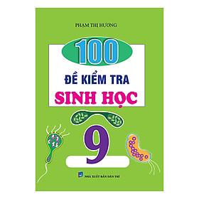 100 Đề Kiểm Tra Sinh Lớp 9