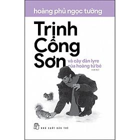 Trịnh Công Sơn Và Cây Đàn Lyre Của Hoàng Tử Bé (Tái Bản)