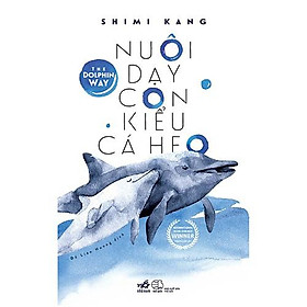 Sách - Nuôi dạy con kiểu cá heo (tặng kèm bookmark thiết kế)