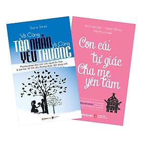 Combo Vô Cùng Tàn Nhẫn, Vô Cùng Yêu Thương + Con Cái Tự Giác - Cha Mẹ Yên Tâm (2 quyển)
