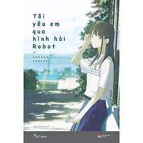 Sách - Tôi yêu em qua hình hài robot (tặng kèm bookmark)