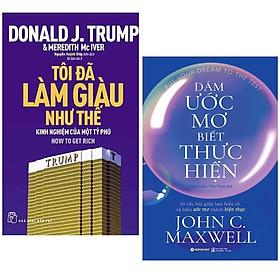 Combo 2 Cuốn : D.Trump - Tôi Đã Làm Giàu Như Thế + Dám Ước Mơ, Biết Thực Hiện ( Những Cuốn Sách Giúp Bạn Hiểu Rõ Về Cuộc Sống Của Mình )
