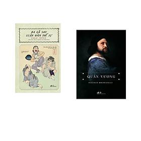 Combo 2 cuốn sách: Ba gã say luận đàm thế sự + Quân Vương