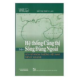 Hệ Thống Cảng Thị Trên Sông Đàng Ngoài - Lịch Sử Ngoại Thương Việt Nam Thế Kỷ XVII - XVIII