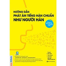 Hướng Dẫn Phát Âm Tiếng Hàn Chuẩn Như Người Hàn Quốc (Tặng kèm Kho Audio Books)