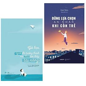 Combo 2 cuốn sách kĩ năng sống hay nhất: Đừng Lựa Chọn An Nhàn Khi Còn Trẻ + Gửi bạn, người đã trưởng thành mà chưa tìm thấy tài năng ( Tặng kèm Bookmark Happy Life)