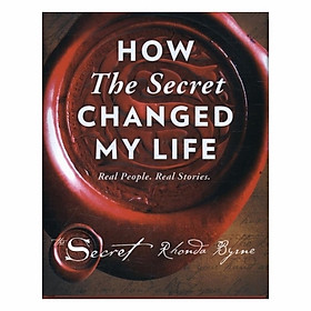 How The Secret Changed My Life: Real People. Real Stories