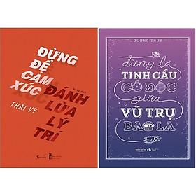 Combo 2 Cuốn Sách: Đừng Để Cảm Xúc Đánh Lừa Lý Trí + Đừng Là Tinh Cầu Cô Độc Giữa Vũ Trụ Bao La