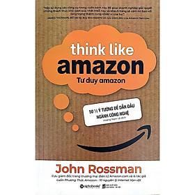Cuốn sách gần gũi với cuộc sống và dễ dàng thẩm thấu: Tư Duy Amazon