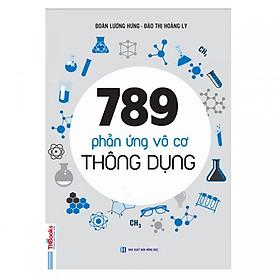 789 Phản Ứng Vô Cơ Thông Dụng - Học Gọn gàng, Nhớ Dễ Dàng ( Dành Cho Học Sinh THPT Tái Bản 2019 ) tặng kèm bookmark