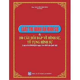 Luật Thi Hành Án Hình Sự và 350 Câu Hỏi Đáp Về Hình Sự, Tố Tụng Hình Sự (Luật số 41/2019/QH14)