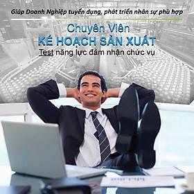 Chuyên Viên Kế Hoạch Sản Xuất (Ứng viên, nhân viên của công ty bạn có đủ năng lực đảm nhận chức vụ Chuyên Viên Kế Hoạch Sản Xuất)