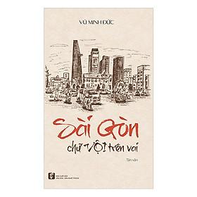 Sài Gòn Chữ Vội Trên Vai (Tái Bản Lần 1)