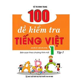 100 Đề Kiểm Tra Tiếng Việt 1 Tập 1 (Biên Soạn Theo Chương Trình Mới) – Từ Đề Số 1 Đến Đề Số 50