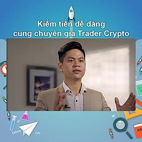 Khóa Học Kiếm Tiền Dễ Dàng Cùng Chuyên Gia Trader Crypto