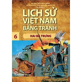 Lịch Sử Việt Nam Bằng Tranh - Tập 06 - Hai Bà Trưng
