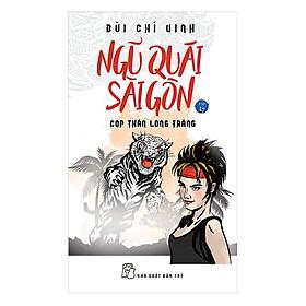 Ngũ Quái Sài Gòn 17: Cọp Thần Lông Trắng