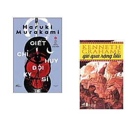 Combo 2 cuốn sách: Giết Chỉ Huy Đội Kỵ Sĩ, Tập 2: Ẩn Dụ Dịch Chuyển +  Gió qua rặng liễu