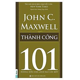 Thành Công - 101 Những Điều Lãnh Đạo Cần Biết(Tặng E-Book Bộ 10 Cuốn Sách Hay Về Kỹ Năng, Đời Sống, Kinh Tế Và Gia Đình - Tại App MCbooks)