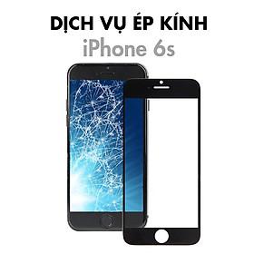 Dịch Vụ Ép Kính iPhone 6S