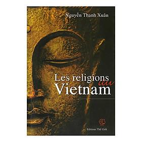 Les Religions Au Vietnam (Các Tôn Giáo Ở  Việt Nam) (Tiếng Pháp)