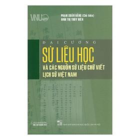 Đại Cương Sử Liệu Học Và Các Nguồn Sử Liệu Chữ Viết Lịch Sử Việt Nam