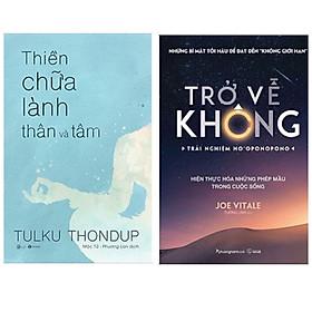 Combo sách rèn luyện tâm trí: Thiền Chữa Lành Thân Và Tâm + Trở Về Không - Trải Nghiệm Ho'oponopono