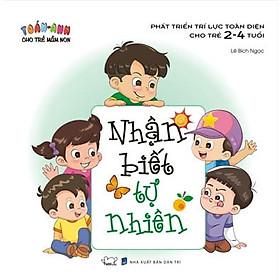Toán - Anh Cho Trẻ Mầm Non - Phát Triển Trí Lực Toàn Diện Cho Trẻ 2 - 4 Tuổi - Nhận Biết Tự Nhiên