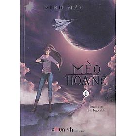 [Download sách] Câu chuyện giả tưởng hấp dẫn của nữ tác giả Đinh Mặc: Mèo Hoang - Tập 1