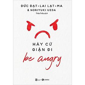 Be Angry - Hãy Cứ Giận Đi