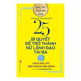 25 Bí Quyết Trở Thành Nữ Lãnh Đạo Tài Ba - Cách Phụ Nữ Trở Thành Tâm Điểm